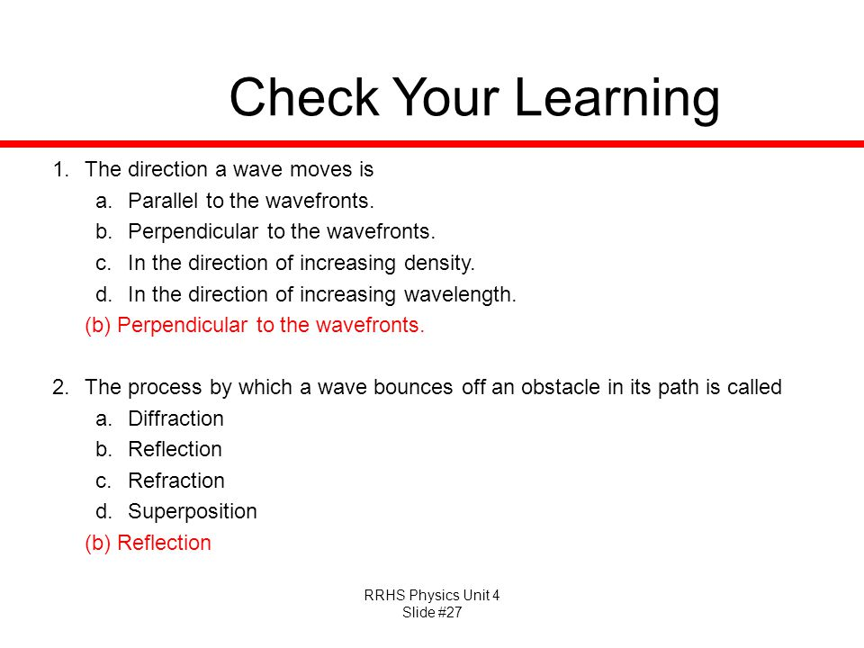 RRHS Physics Unit 4 Slide #27 Check Your Learning 1.The direction a wave moves is a.Parallel to the wavefronts.