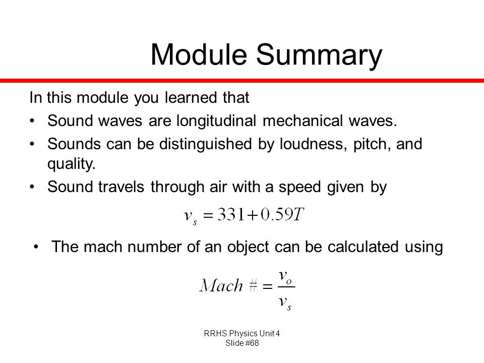 RRHS Physics Unit 4 Slide #68 Module Summary In this module you learned that Sound waves are longitudinal mechanical waves.
