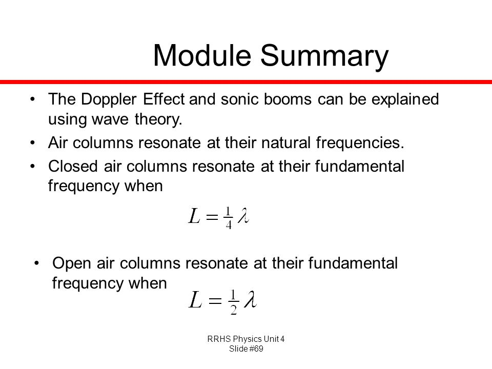 RRHS Physics Unit 4 Slide #69 Module Summary The Doppler Effect and sonic booms can be explained using wave theory.
