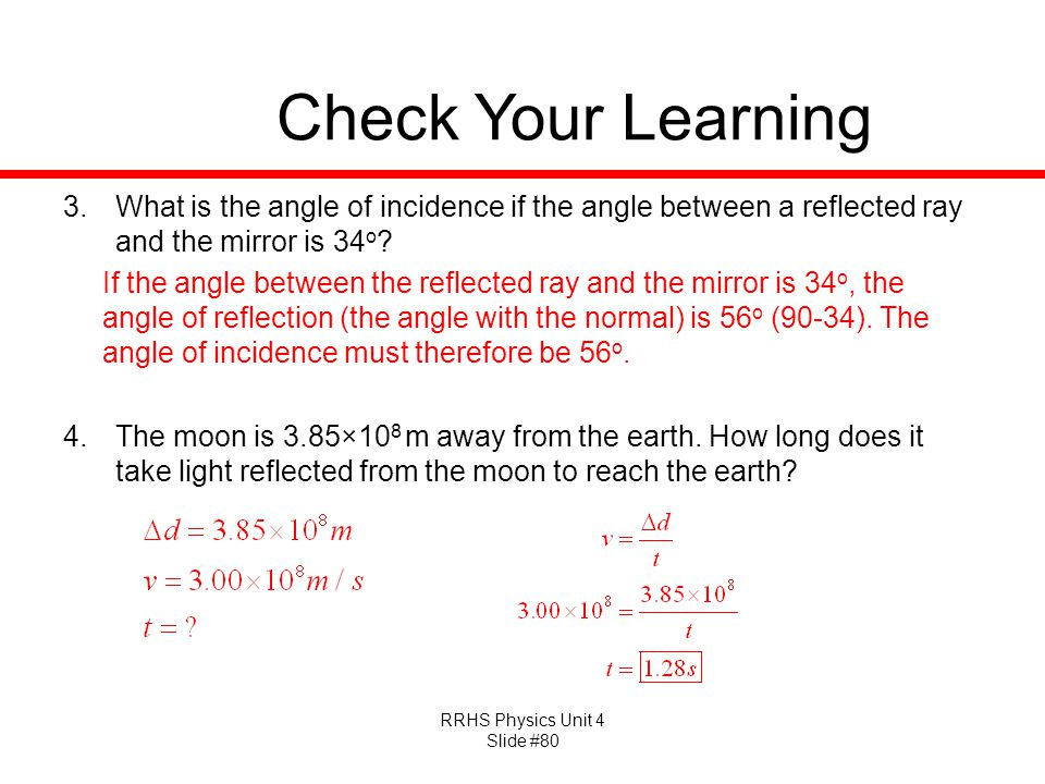 RRHS Physics Unit 4 Slide #80 Check Your Learning 3.What is the angle of incidence if the angle between a reflected ray and the mirror is 34 o .