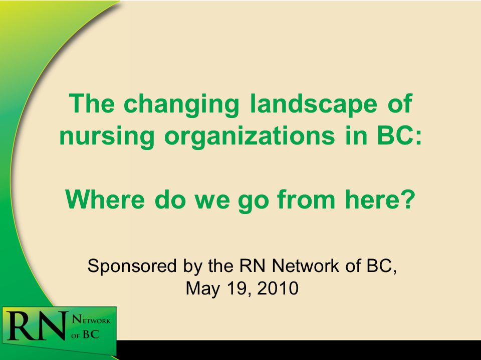 The changing landscape of nursing organizations in BC: Where do we go from here.