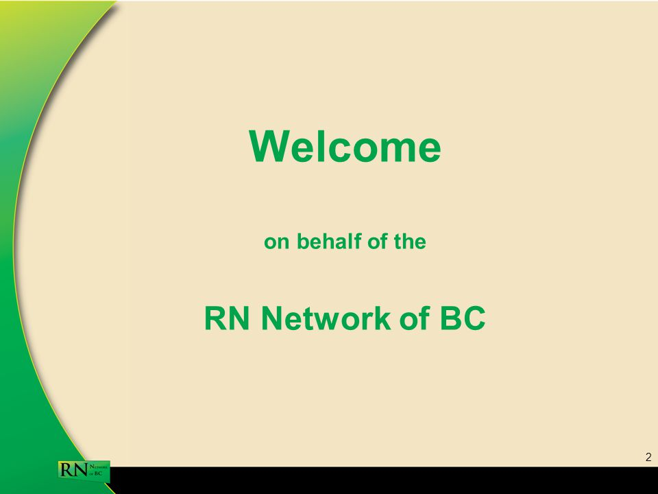 2 Welcome on behalf of the RN Network of BC