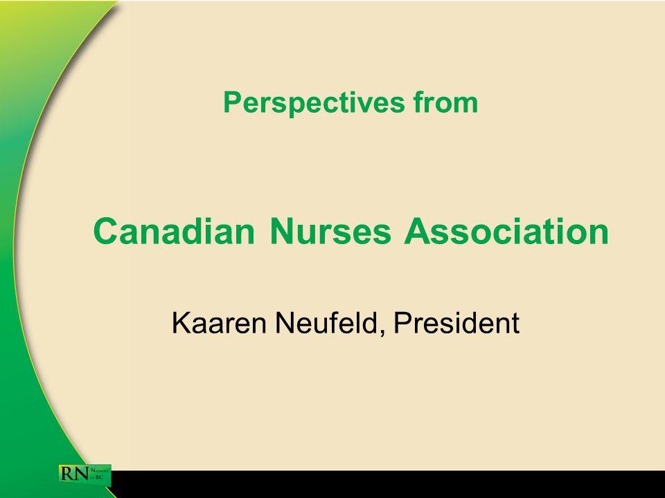 Perspectives from Canadian Nurses Association Kaaren Neufeld, President