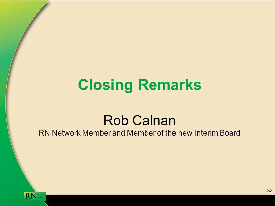 32 Closing Remarks Rob Calnan RN Network Member and Member of the new Interim Board