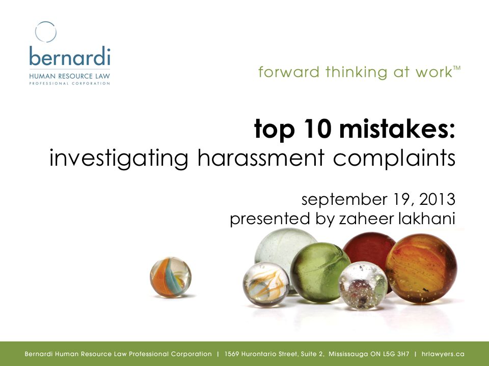 top 10 mistakes: investigating harassment complaints september 19, 2013 presented by zaheer lakhani