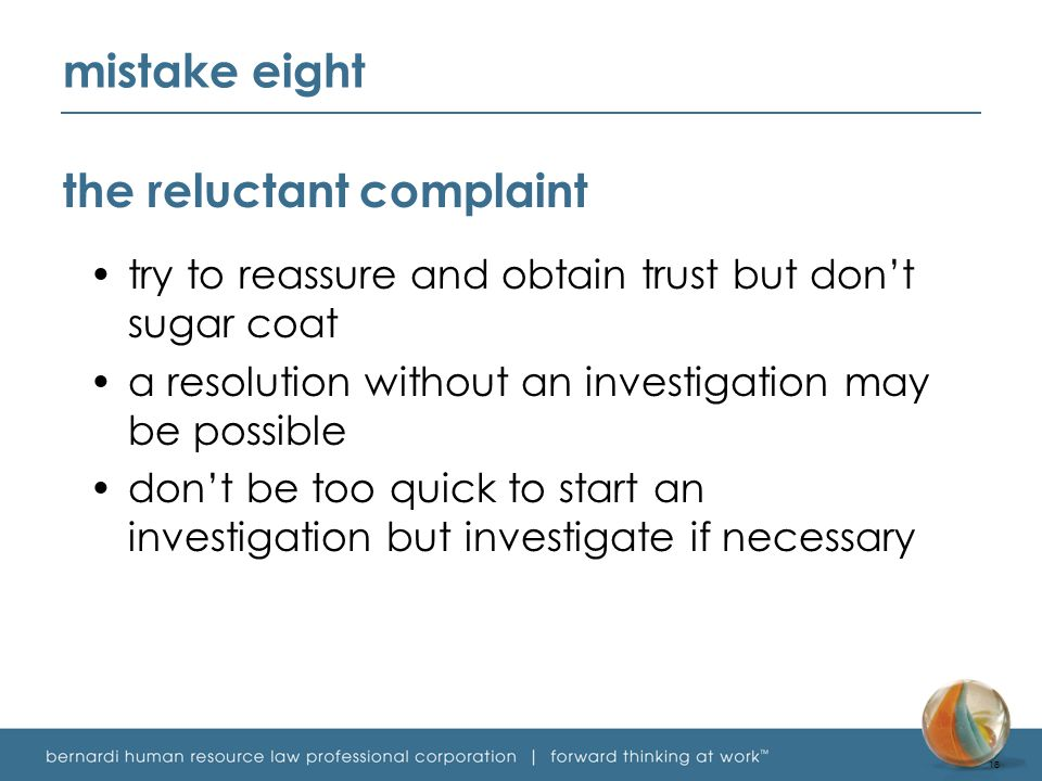 mistake eight the reluctant complaint try to reassure and obtain trust but don't sugar coat a resolution without an investigation may be possible don't be too quick to start an investigation but investigate if necessary 18