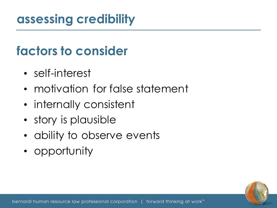 assessing credibility factors to consider self-interest motivation for false statement internally consistent story is plausible ability to observe events opportunity 21