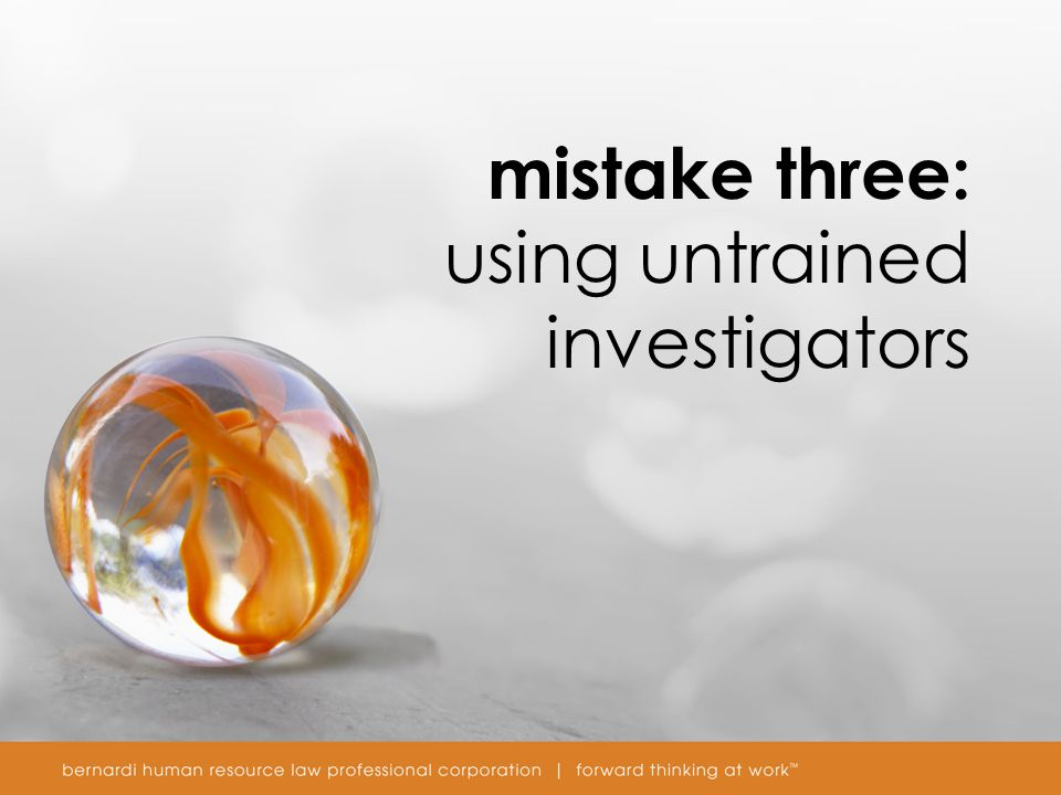 mistake three: using untrained investigators