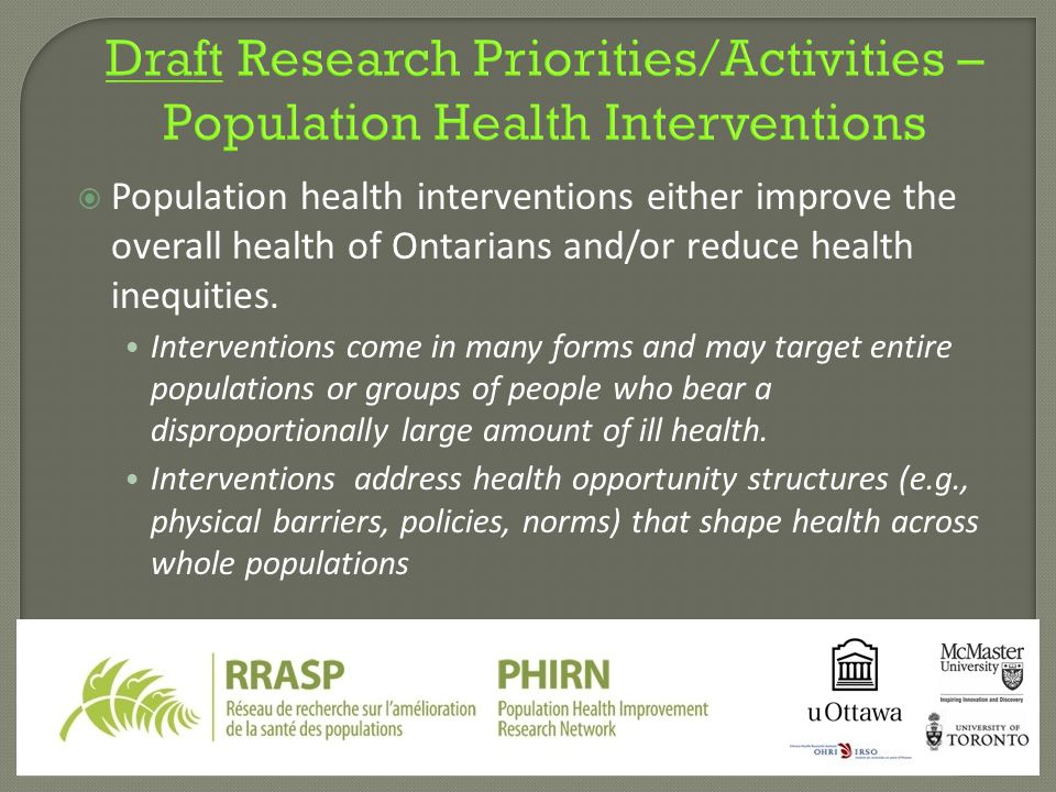  Population health interventions either improve the overall health of Ontarians and/or reduce health inequities.