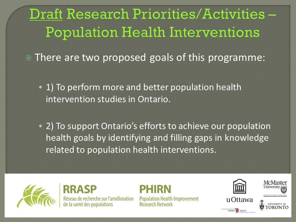  There are two proposed goals of this programme: 1) To perform more and better population health intervention studies in Ontario. 2) To support Ontar