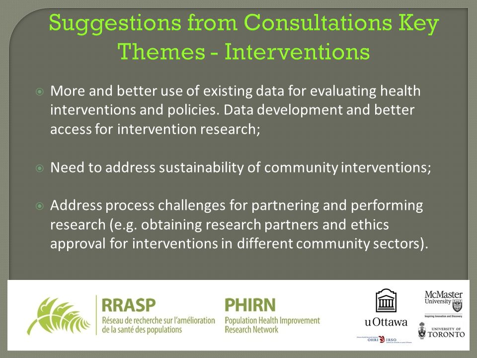 Suggestions from Consultations Key Themes - Interventions  More and better use of existing data for evaluating health interventions and policies.