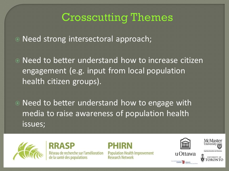 Crosscutting Themes  Need strong intersectoral approach;  Need to better understand how to increase citizen engagement (e.g.