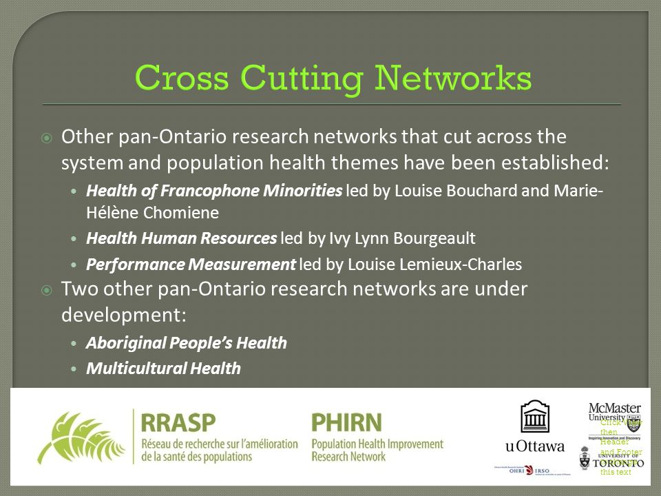  Other pan-Ontario research networks that cut across the system and population health themes have been established: Health of Francophone Minorities