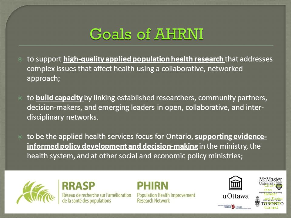  to support high-quality applied population health research that addresses complex issues that affect health using a collaborative, networked approach;  to build capacity by linking established researchers, community partners, decision-makers, and emerging leaders in open, collaborative, and inter- disciplinary networks.