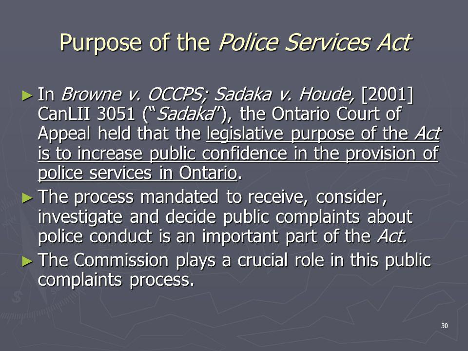 30 Purpose of the Police Services Act ► In Browne v.