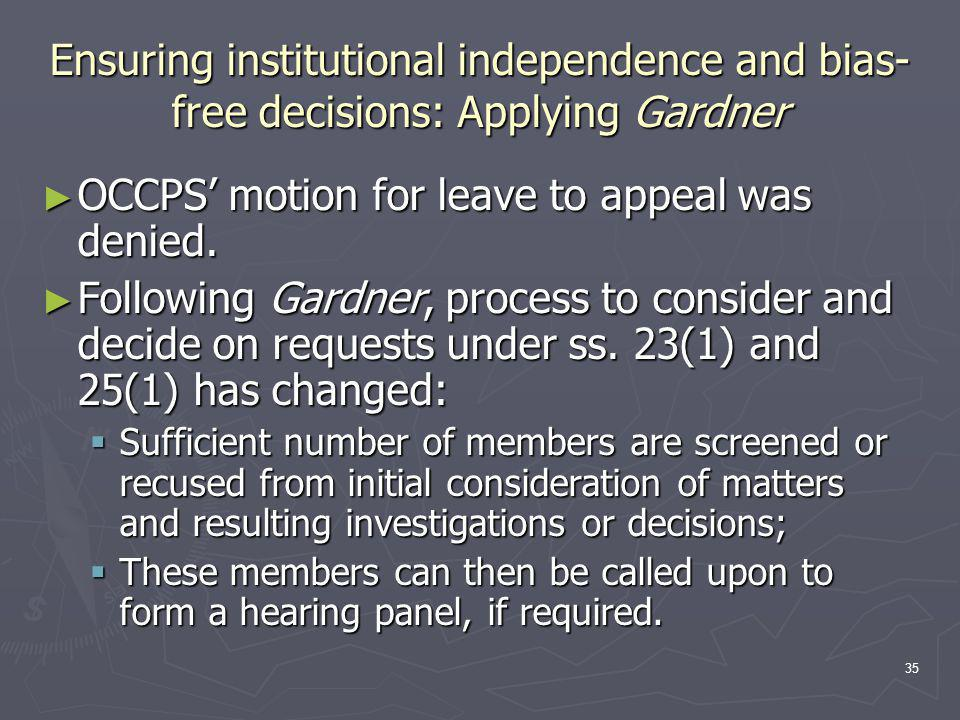 35 Ensuring institutional independence and bias- free decisions: Applying Gardner ► OCCPS' motion for leave to appeal was denied.