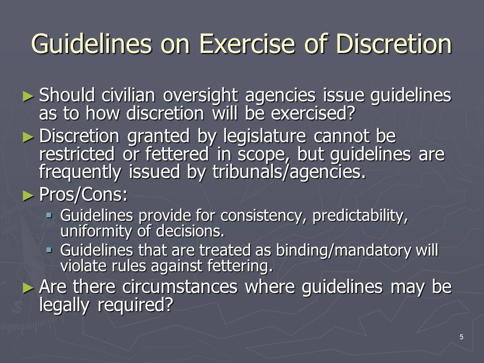 5 Guidelines on Exercise of Discretion ► Should civilian oversight agencies issue guidelines as to how discretion will be exercised.