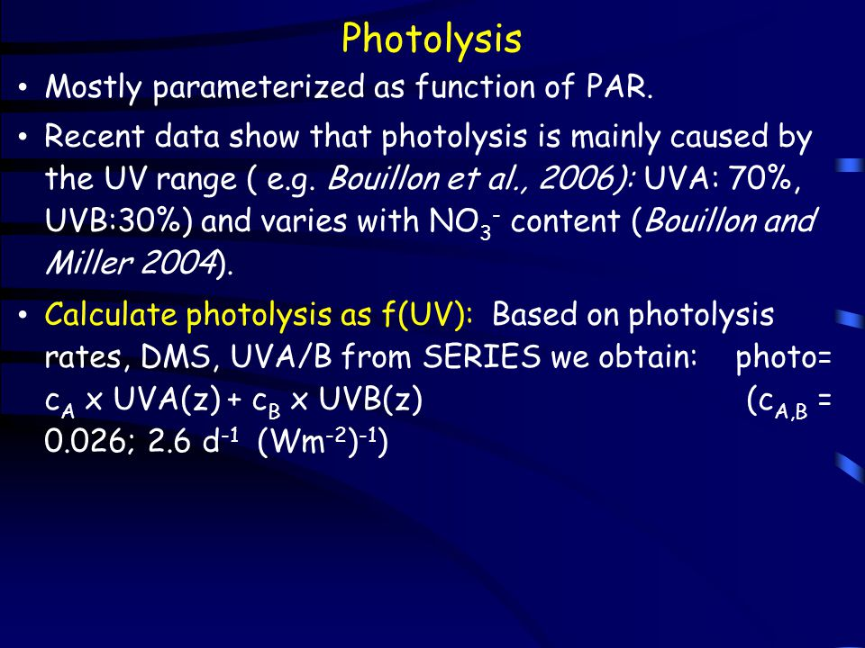 Photolysis Mostly parameterized as function of PAR. Recent data show that photolysis is mainly caused by the UV range ( e.g. Bouillon et al., 2006): U