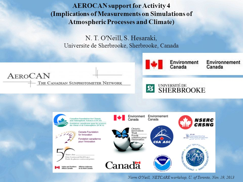AEROCAN support for Activity 4 (Implications of Measurements on Simulations of Atmospheric Processes and Climate) N. T. O'Neill, S. Hesaraki, Universi