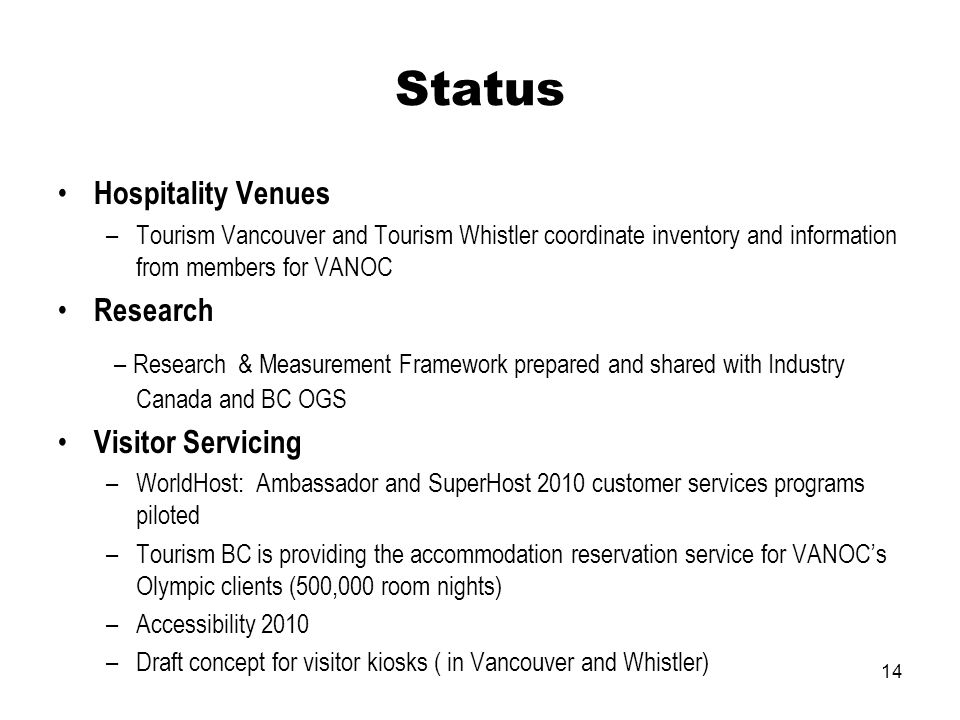 14 Status Hospitality Venues –Tourism Vancouver and Tourism Whistler coordinate inventory and information from members for VANOC Research – Research &