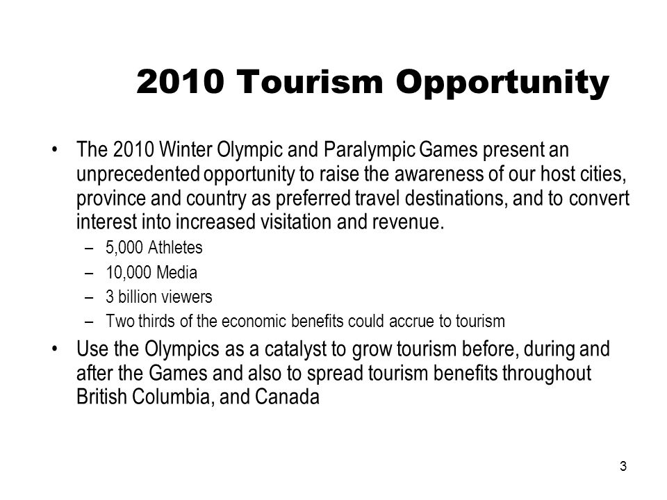 3 2010 Tourism Opportunity The 2010 Winter Olympic and Paralympic Games present an unprecedented opportunity to raise the awareness of our host cities