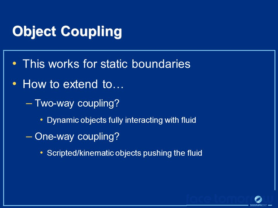 Object Coupling This works for static boundaries How to extend to… – Two-way coupling.