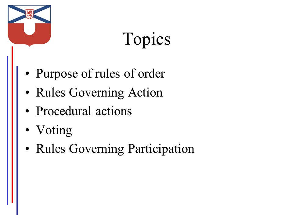 Topics Purpose of rules of order Rules Governing Action Procedural actions Voting Rules Governing Participation
