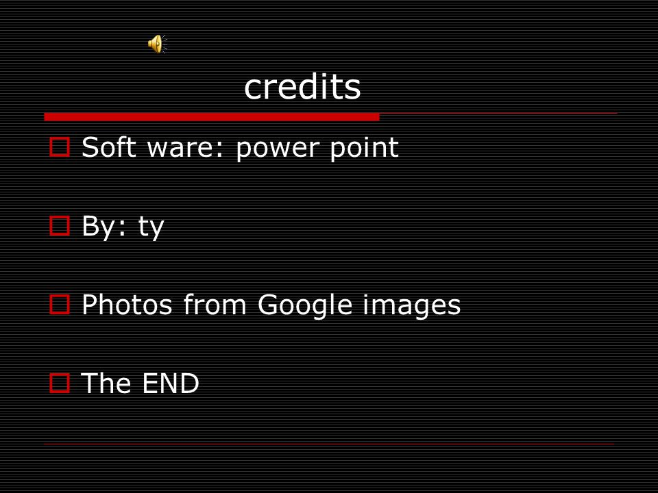 credits  Soft ware: power point  By: ty  Photos from Google images  The END