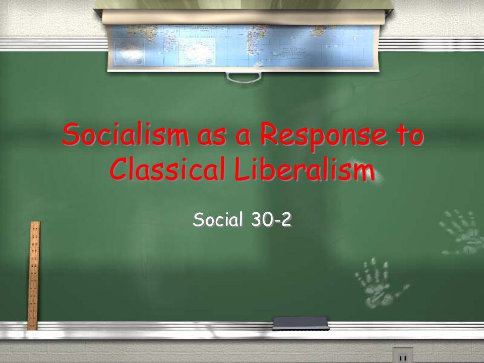 Socialism as a Response to Classical Liberalism Social 30-2