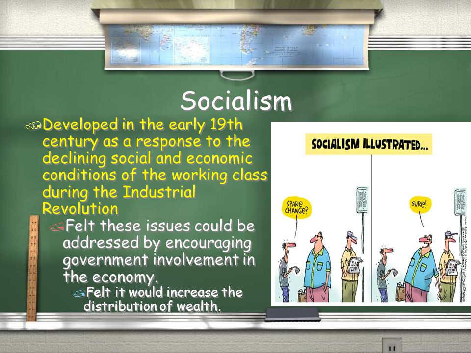 Socialism / Developed in the early 19th century as a response to the declining social and economic conditions of the working class during the Industri