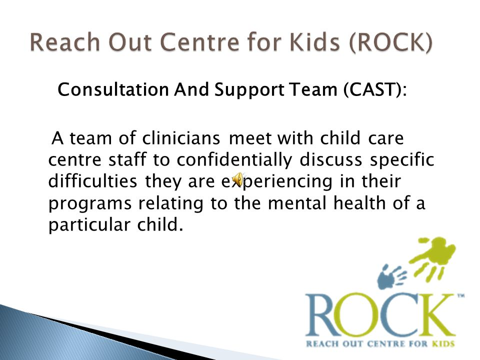 Consultation And Support Team (CAST): A team of clinicians meet with child care centre staff to confidentially discuss specific difficulties they are
