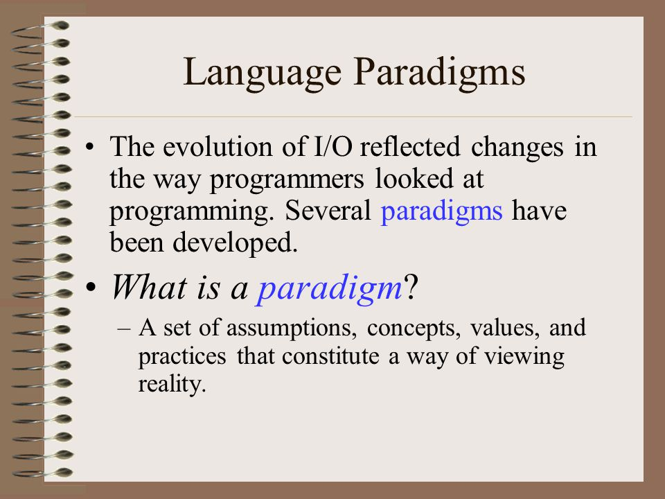 Language Paradigms The evolution of I/O reflected changes in the way programmers looked at programming.