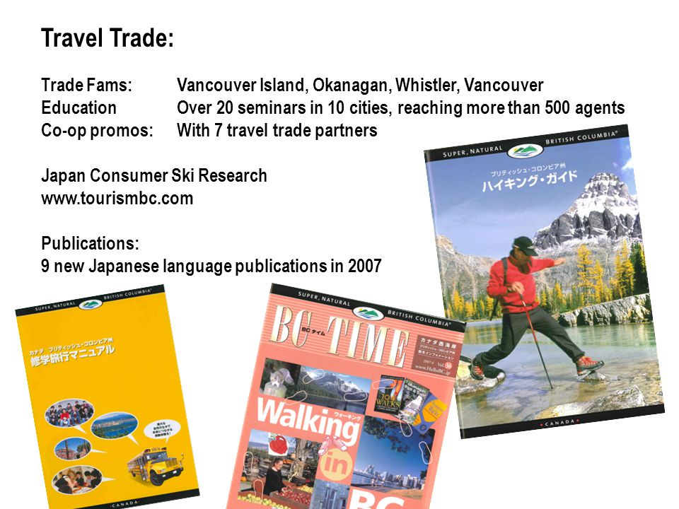 Travel Trade: Trade Fams: Vancouver Island, Okanagan, Whistler, Vancouver EducationOver 20 seminars in 10 cities, reaching more than 500 agents Co-op