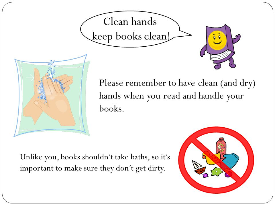 Please remember to have clean (and dry) hands when you read and handle your books.