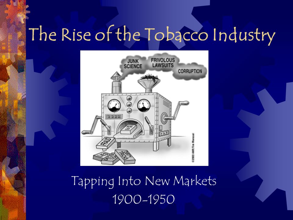 The Rise of the Tobacco Industry Tapping Into New Markets 1900-1950