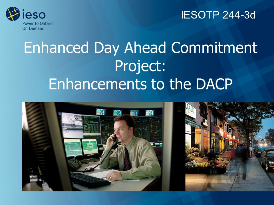 Enhanced Day Ahead Commitment Project: Enhancements to the DACP IESOTP 244-3d