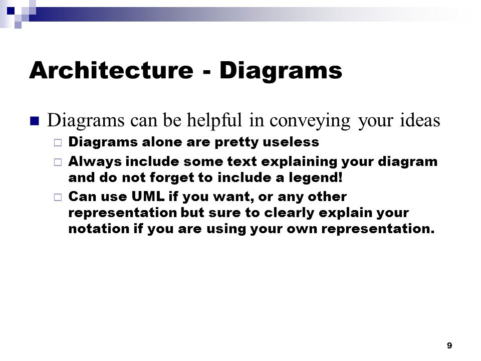 10 Architecture - Final Thoughts There are tools to help with the Diagrams  Microsoft Visio  Netbeans UML plugin (free) Don't get too low level  But, include any abstractions or utilities that you will use