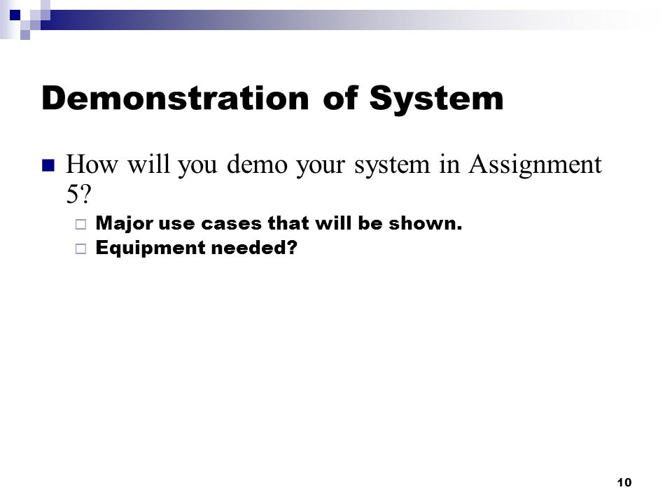 10 Demonstration of System How will you demo your system in Assignment 5.