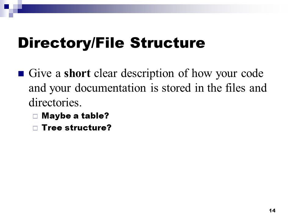Directory/File Structure Give a short clear description of how your code and your documentation is stored in the files and directories.  Maybe a tabl