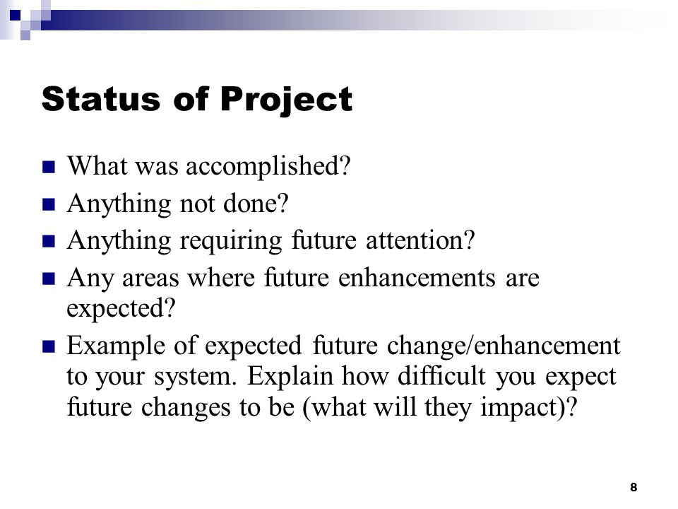 8 Status of Project What was accomplished.Anything not done.