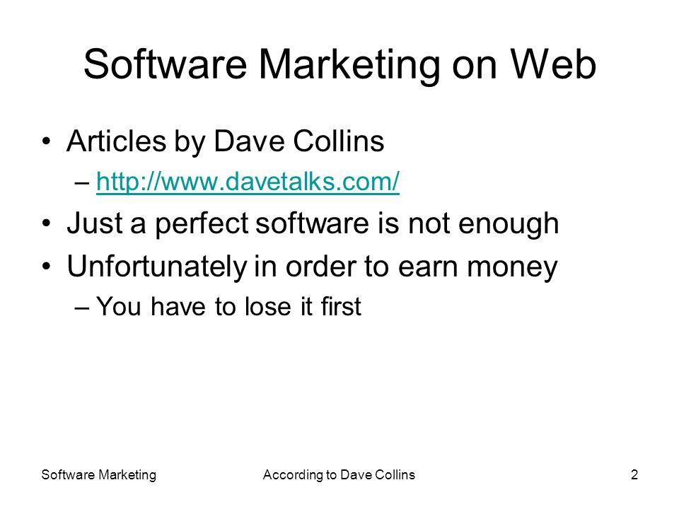 Software MarketingAccording to Dave Collins2 Software Marketing on Web Articles by Dave Collins –http://www.davetalks.com/http://www.davetalks.com/ Ju