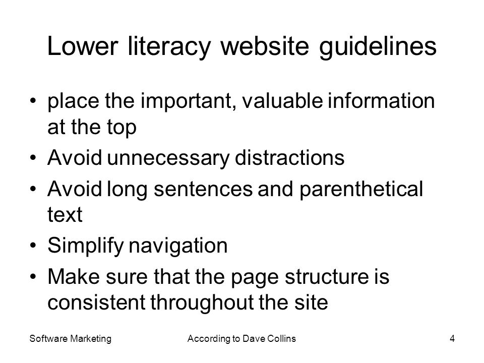 Software MarketingAccording to Dave Collins4 Lower literacy website guidelines place the important, valuable information at the top Avoid unnecessary