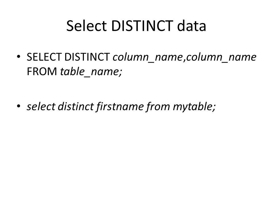 Select DISTINCT data SELECT DISTINCT column_name,column_name FROM table_name; select distinct firstname from mytable;