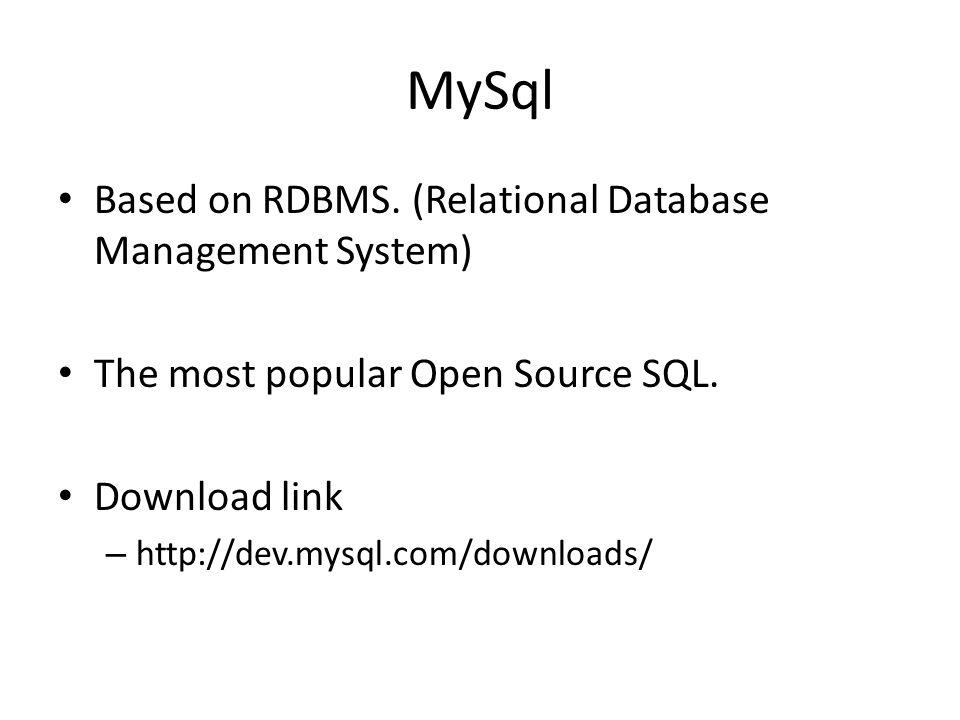 MySql Based on RDBMS. (Relational Database Management System) The most popular Open Source SQL.
