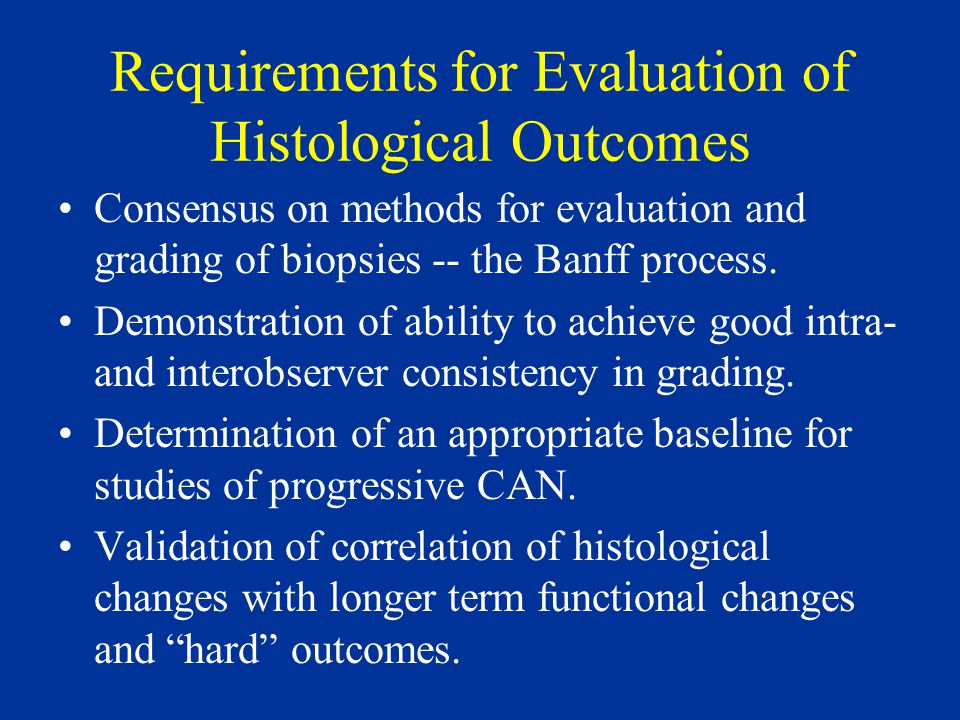Requirements for Evaluation of Histological Outcomes Consensus on methods for evaluation and grading of biopsies -- the Banff process.