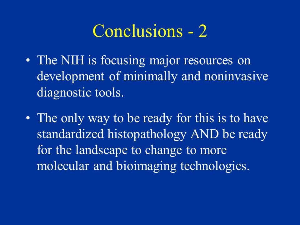 Conclusions - 2 The NIH is focusing major resources on development of minimally and noninvasive diagnostic tools.