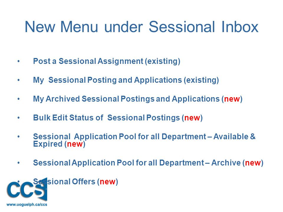 New Menu under Sessional Inbox Post a Sessional Assignment (existing) My Sessional Posting and Applications (existing) My Archived Sessional Postings and Applications (new) Bulk Edit Status of Sessional Postings (new) Sessional Application Pool for all Department – Available & Expired (new) Sessional Application Pool for all Department – Archive (new) Sessional Offers (new)