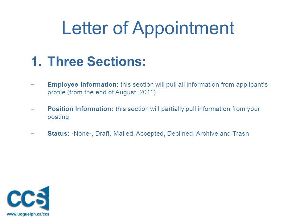 Letter of Appointment 1.Three Sections: –Employee Information: this section will pull all information from applicant's profile (from the end of August, 2011) –Position Information: this section will partially pull information from your posting –Status: -None-, Draft, Mailed, Accepted, Declined, Archive and Trash