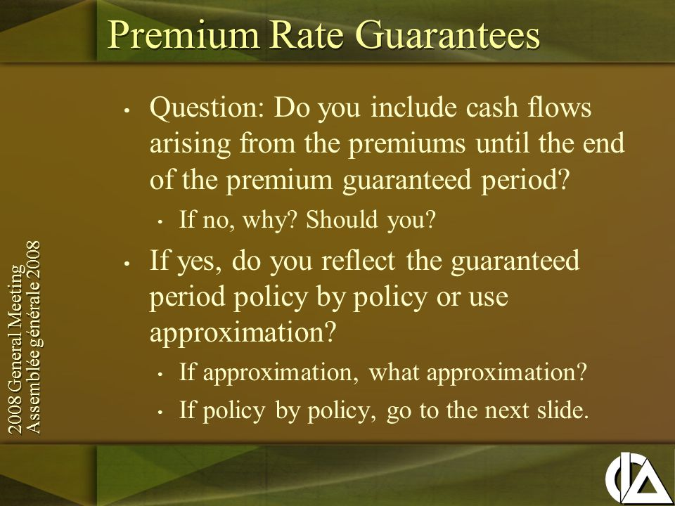 2008 General Meeting Assemblée générale General Meeting Assemblée générale 2008 Question: Do you include cash flows arising from the premiums until the end of the premium guaranteed period.