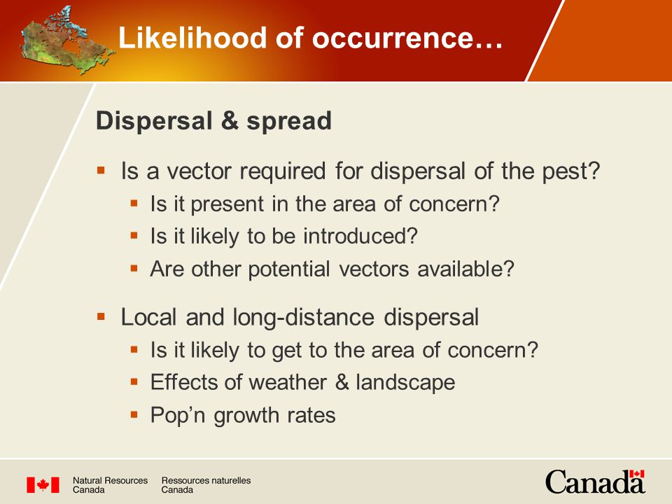  Is a vector required for dispersal of the pest.  Is it present in the area of concern.